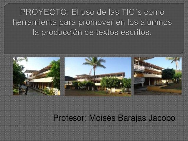 Profesor: Moisés Barajas Jacobo