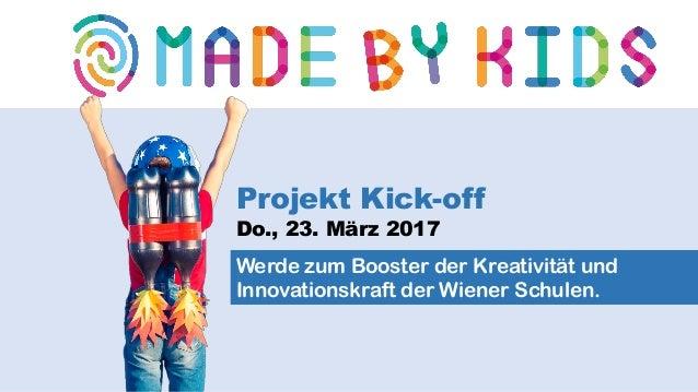 Werde zum Booster der Kreativität und Innovationskraft der Wiener Schulen. Projekt Kick-off Do., 23. März 2017