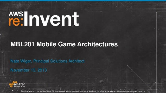 MBL201 Mobile Game Architectures Nate Wiger, Principal Solutions Architect November 13, 2013  © 2013 Amazon.com, Inc. and ...