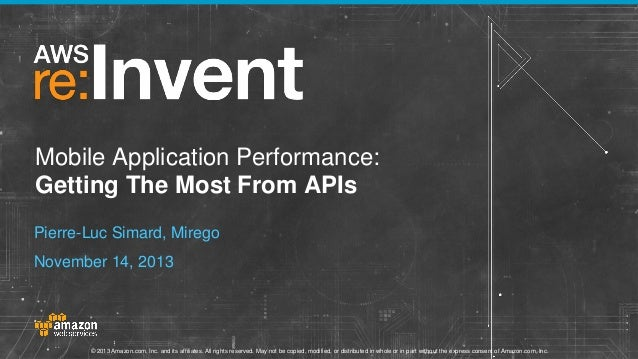 Mobile Application Performance: Getting The Most From APIs Pierre-Luc Simard, Mirego November 14, 2013  © 2013 Amazon.com,...