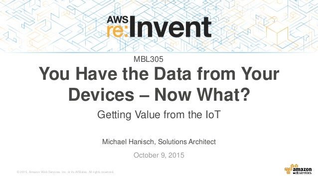 © 2015, Amazon Web Services, Inc. or its Affiliates. All rights reserved. Michael Hanisch, Solutions Architect October 9, ...