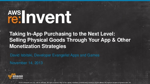 Taking In-App Purchasing to the Next Level: Selling Physical Goods Through Your App & Other Monetization Strategies David ...