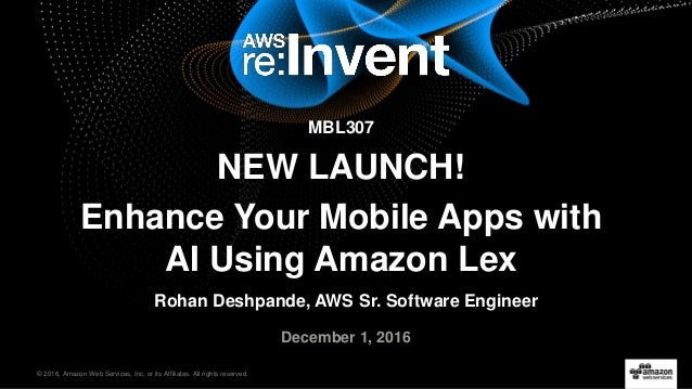 © 2016, Amazon Web Services, Inc. or its Affiliates. All rights reserved. Rohan Deshpande, AWS Sr. Software Engineer Decem...