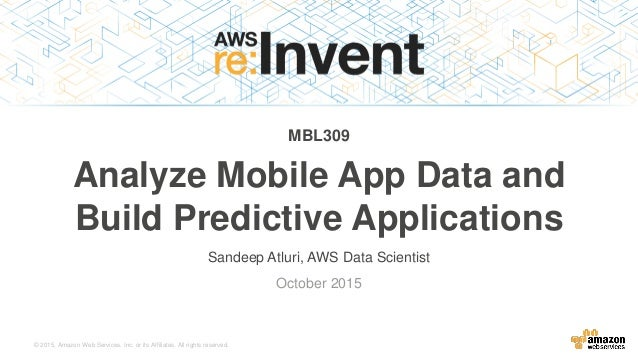 © 2015, Amazon Web Services, Inc. or its Affiliates. All rights reserved. October 2015 MBL309 Analyze Mobile App Data and ...