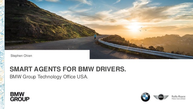 SMART AGENTS FOR BMW DRIVERS. BMW Group Technology Office USA. Stephen Chien