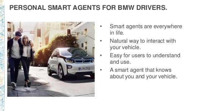 PERSONAL SMART AGENTS FOR BMW DRIVERS. • Smart agents are everywhere in life. • Natural way to interact with your vehicle....
