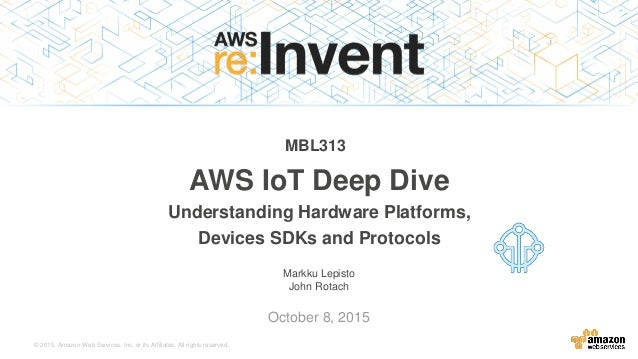 © 2015, Amazon Web Services, Inc. or its Affiliates. All rights reserved. Markku Lepisto John Rotach October 8, 2015 AWS I...