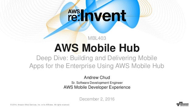 © 2016, Amazon Web Services, Inc. or its Affiliates. All rights reserved. Andrew Chud Sr. Software Development Engineer AW...