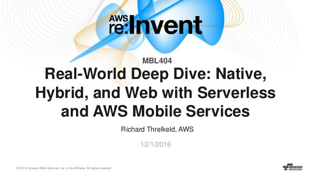© 2016, Amazon Web Services, Inc. or its Affiliates. All rights reserved. Richard Threlkeld, AWS 12/1/2016 Real-World Deep...