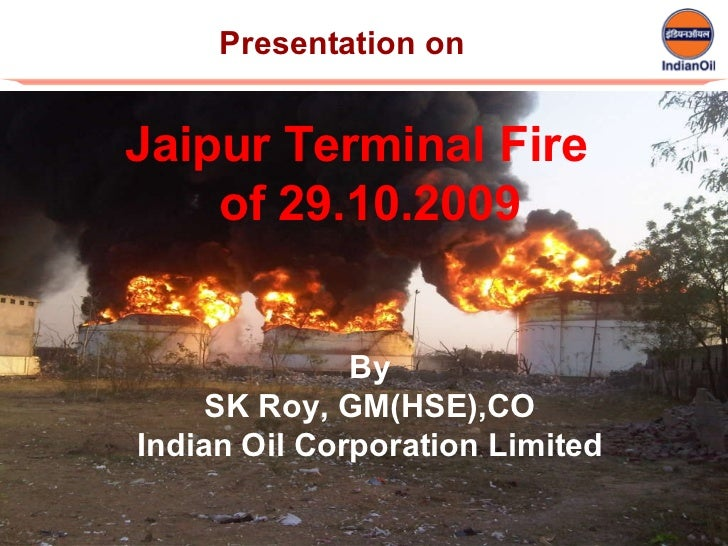 1 Presentation on  Jaipur Terminal Fire  of 29.10.2009 By SK Roy, GM(HSE),CO Indian Oil Corporation Limited