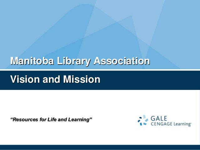 """Resources for Life and Learning"" Manitoba Library Association Vision and Mission"