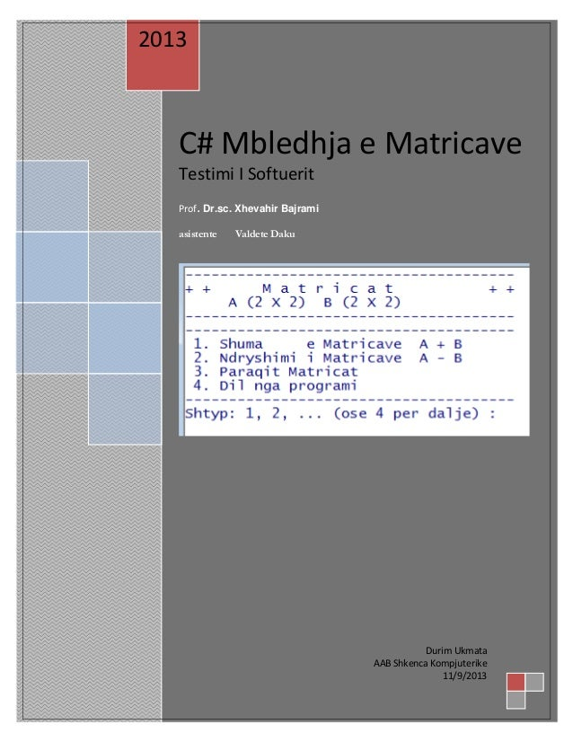 2013  C# Mbledhja e Matricave Testimi I Softuerit Prof. Dr.sc. Xhevahir Bajrami asistente  Valdete Daku  Durim Ukmata AAB ...