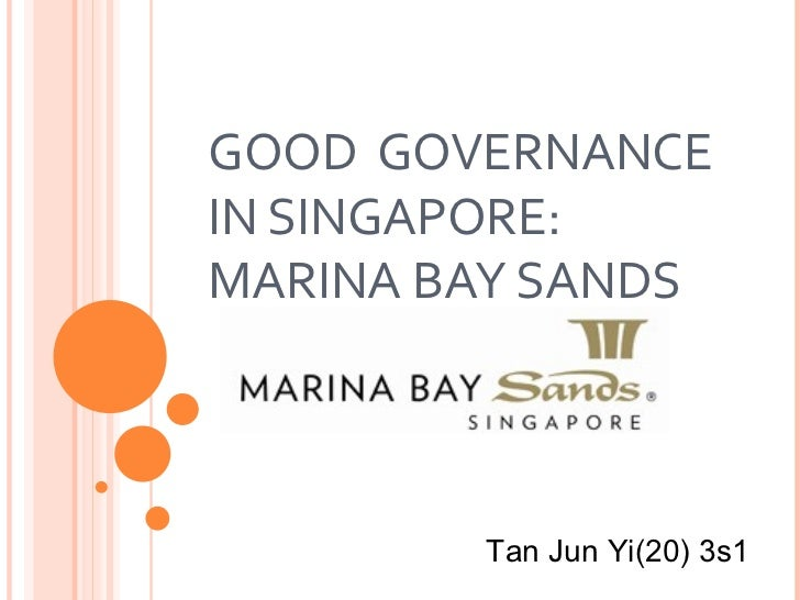 GOOD GOVERNANCEIN SINGAPORE:MARINA BAY SANDS        Tan Jun Yi(20) 3s1