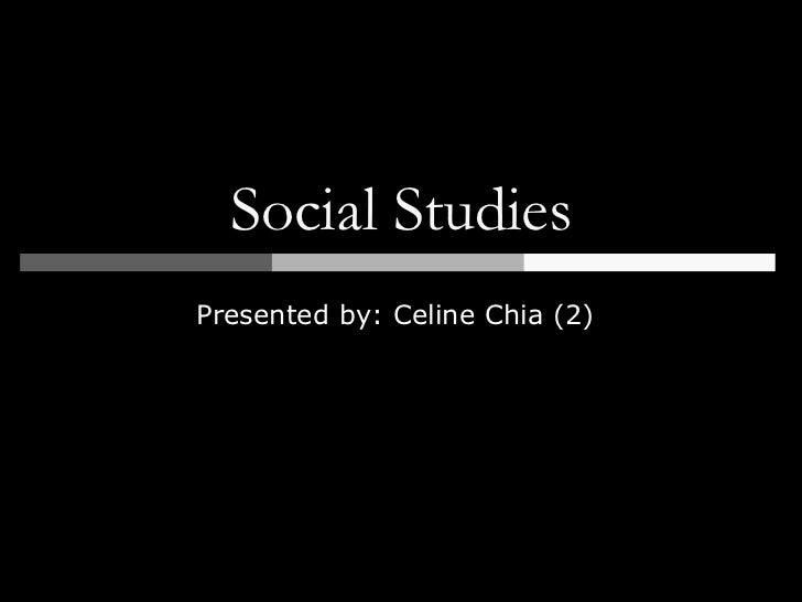 Social StudiesPresented by: Celine Chia (2)