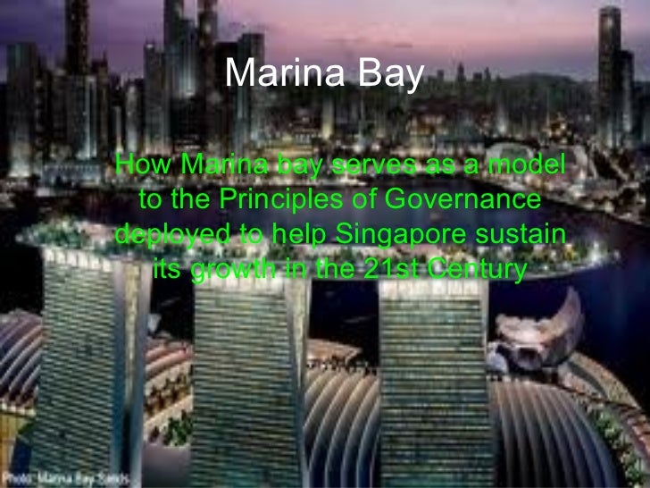 Marina BayHow Marina bay serves as a model  to the Principles of Governancedeployed to help Singapore sustain   its growth...