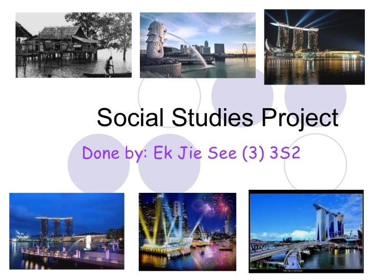 Social Studies ProjectDone by: Ek Jie See (3) 3S2