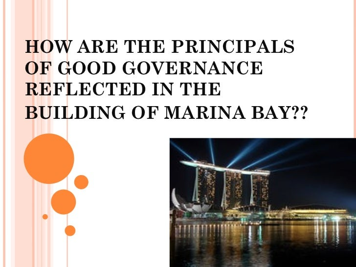 HOW ARE THE PRINCIPALSOF GOOD GOVERNANCEREFLECTED IN THEBUILDING OF MARINA BAY??
