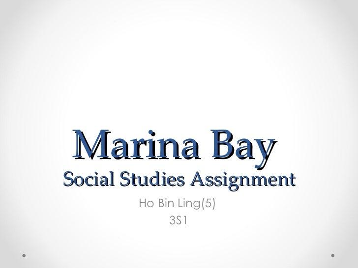 Marina BaySocial Studies Assignment        Ho Bin Ling(5)             3S1