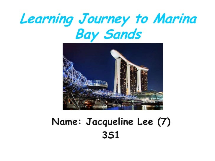 Learning Journey to Marina        Bay Sands    Name: Jacqueline Lee (7)             3S1