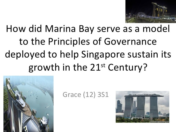 How did Marina Bay serve as a model   to the Principles of Governancedeployed to help Singapore sustain its     growth in ...
