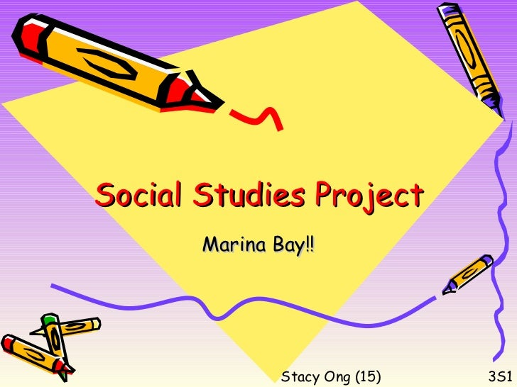 Social Studies Project       Marina Bay!!               Stacy Ong (15)   3S1
