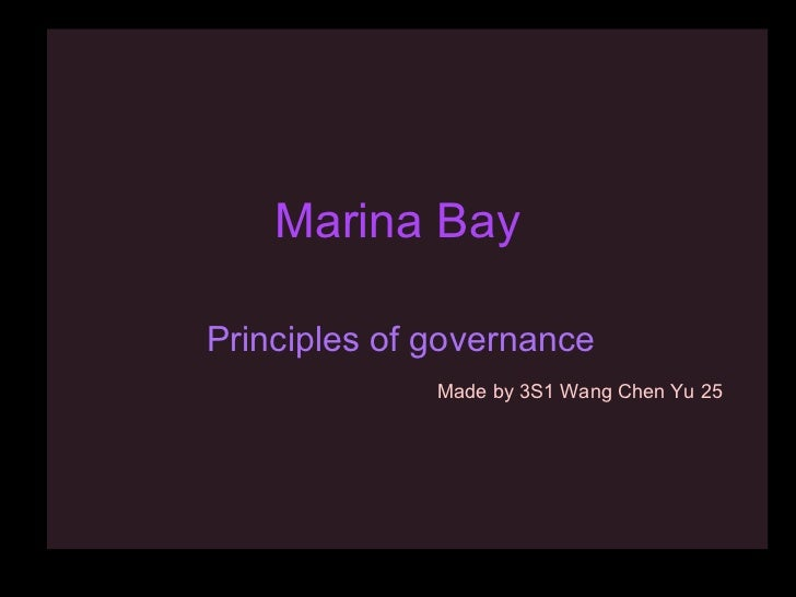Marina BayPrinciples of governance              Made by 3S1 Wang Chen Yu 25