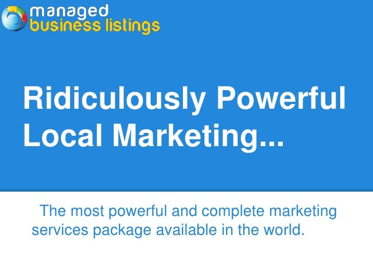 Ridiculously PowerfulLocal Marketing... The most powerful and complete marketingservices package available in the world.