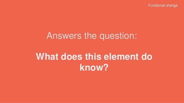 What does this element do know? Answers the question: Functional change