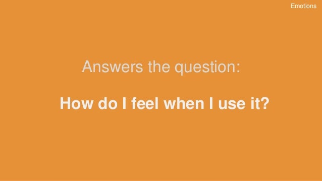 How do I feel when I use it? Answers the question: Emotions