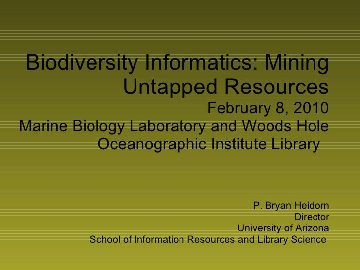 Biodiversity Informatics: Mining Untapped Resources February 8, 2010 Marine Biology Laboratory and Woods Hole Oceanographi...