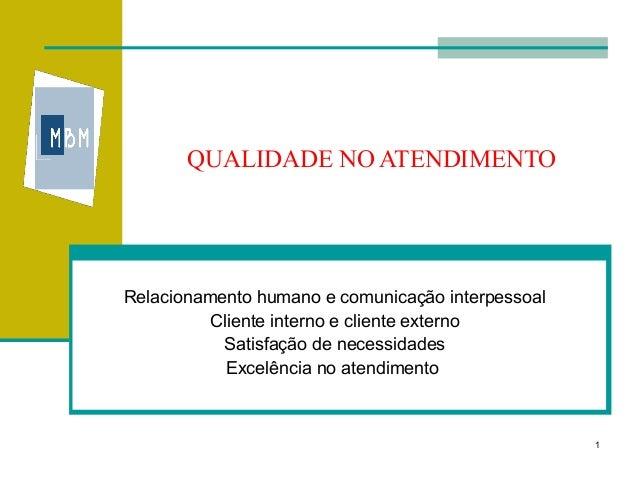 QUALIDADE NO ATENDIMENTORelacionamento humano e comunicação interpessoal          Cliente interno e cliente externo       ...