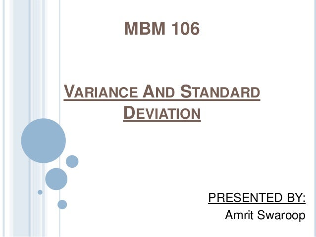 MBM 106 VARIANCE AND STANDARD DEVIATION PRESENTED BY: Amrit Swaroop