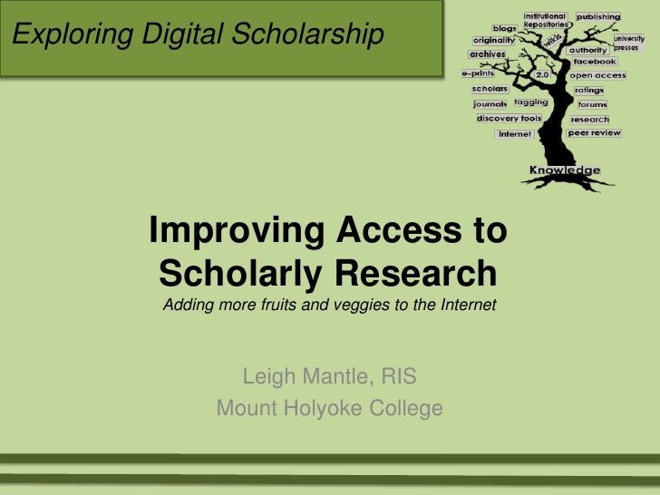 Exploring Digital Scholarship <br />Improving Access to Scholarly ResearchAdding more fruits and veggies to the Internet<b...