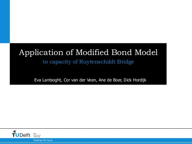 Challenge the future Delft University of Technology Application of Modified Bond Model to capacity of Ruytenschildt Bridge...