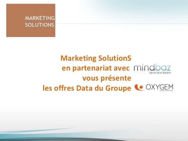 Marketing SolutionS en partenariat avec  vous présente les offres Data du Groupe