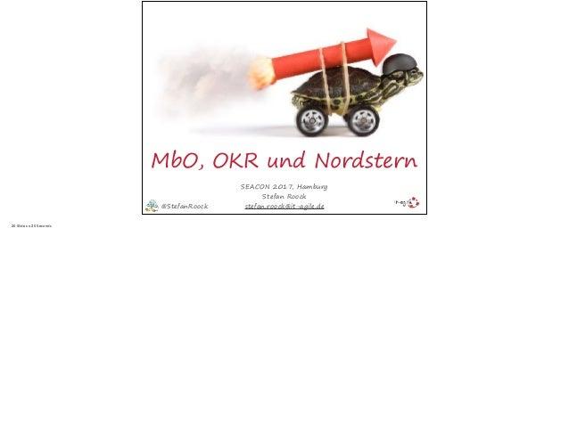 MbO, OKR und Nordstern SEACON 2017, Hamburg Stefan Roock stefan.roock@it-agile.de@StefanRoock 20 Slides x 20 Seconds