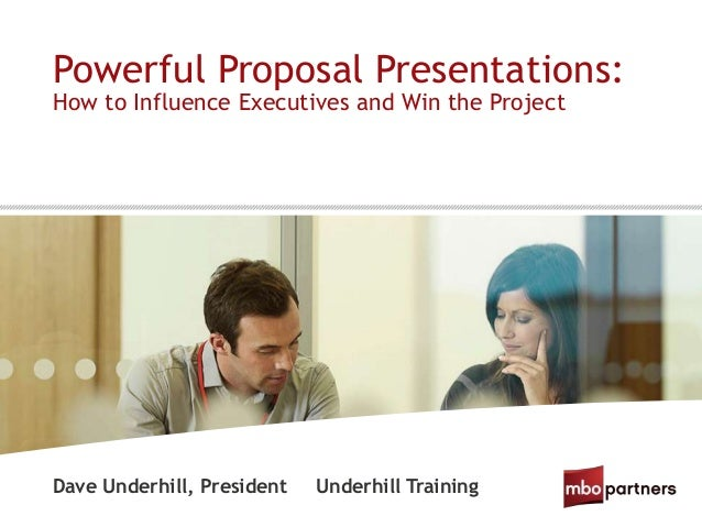 Powerful Proposal Presentations:Dave Underhill, President Underhill TrainingHow to Influence Executives and Win the Project
