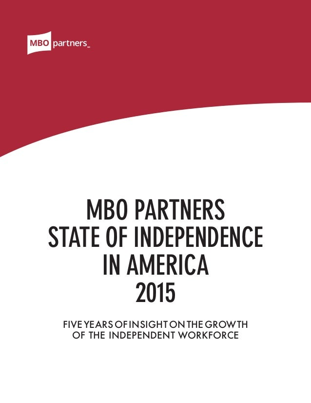 SM MBO PARTNERS STATE OF INDEPENDENCE IN AMERICA 2015 FIVE YEARS OF INSIGHT ON THE GROWTH OF THE INDEPENDENT WORKFORCE SM