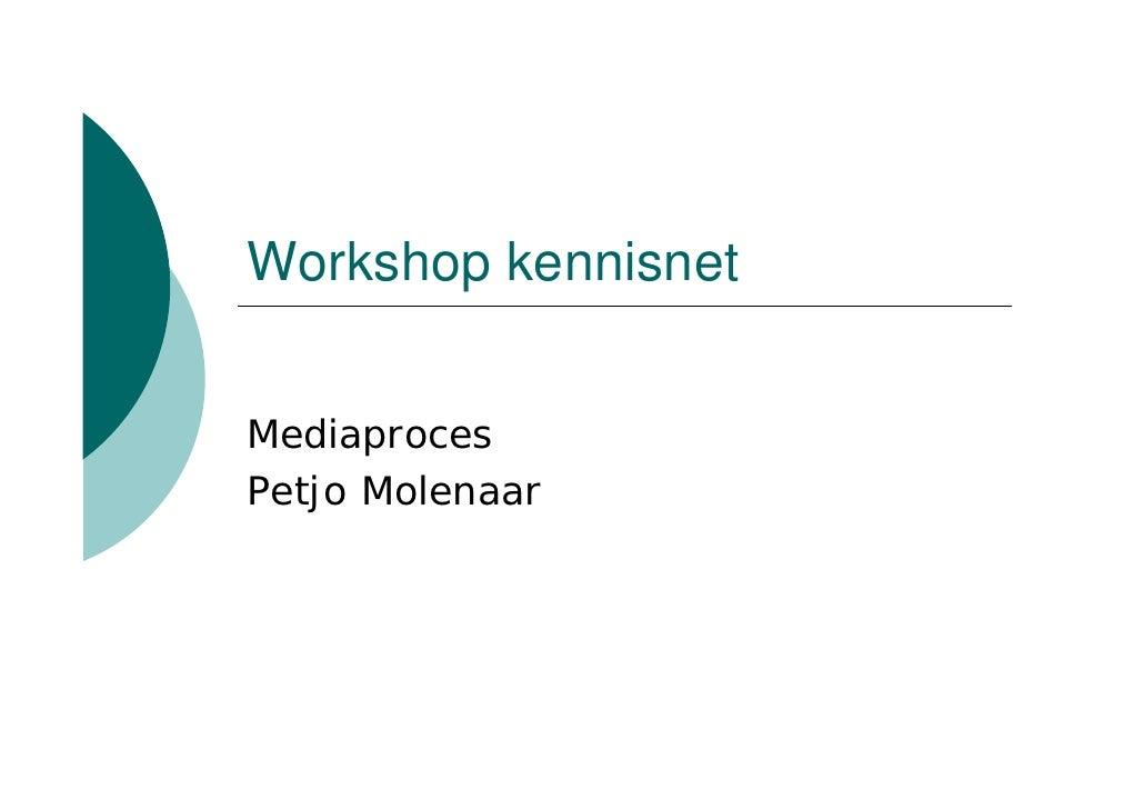 Workshop kennisnet   Mediaproces Petjo Molenaar
