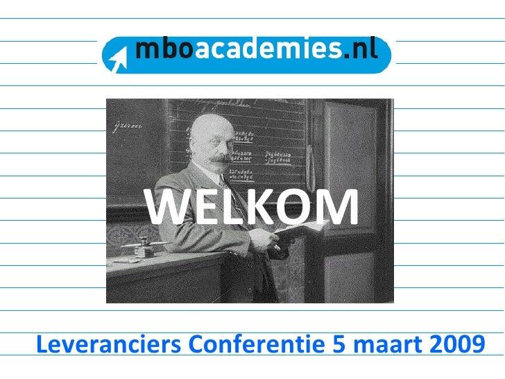 WELKOM Leveranciers Conferentie 5 maart 2009