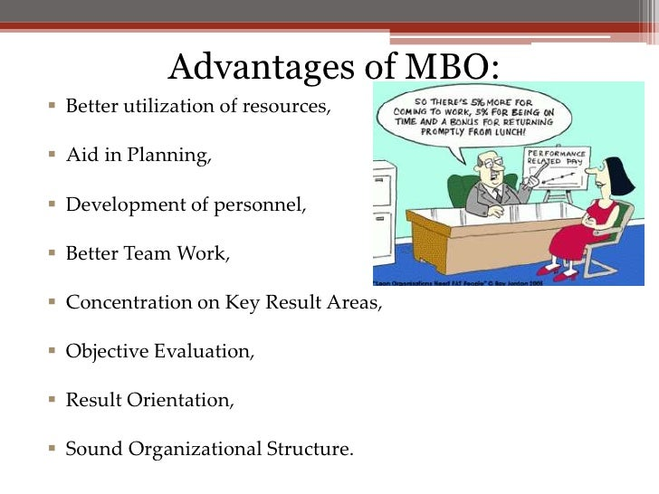 benefits of mbo Mbo (management by objectives) methods of performance appraisal are results- oriented that is, they seek to measure employee performance by examining.