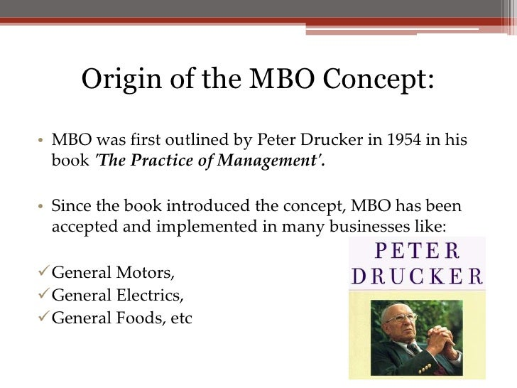 drucker 5 step process mbo Peter drucker was known as the father of modern management to ensure you're continuing to prioritize productivity, utilize the concept of mbo, a process that calls for workers of all levels to work together to reach a common goal there are five steps to mbo: review goals.