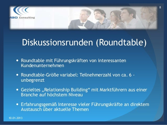 8         Diskussionsrunden (Roundtable)      Roundtable mit Führungskräften von interessanten       Kundenunternehmen   ...