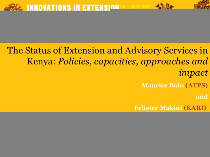 The Status of Extension and Advisory Services in Kenya:  Policies, capacities, approaches and impact Maurice Bolo  (ATPS) ...