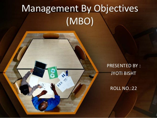 Management By Objectives(MBO)PRESENTED BY :JYOTI BISHTROLL NO.:22