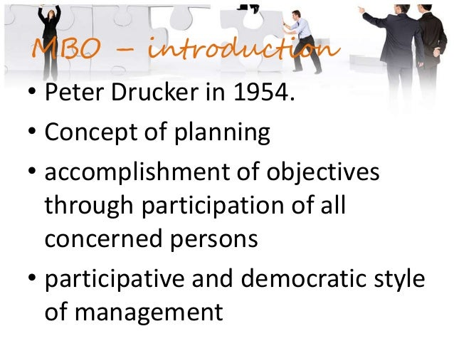 Main Concept • The principle behind Management by Objectives (MBO) is to make sure that everybody within the organization ...
