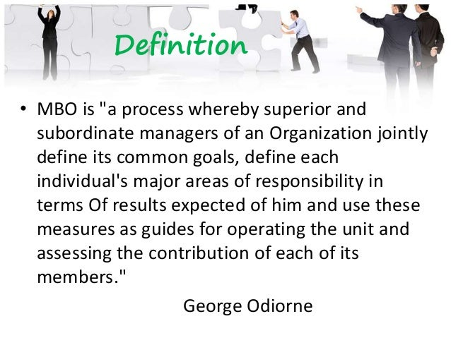 """• MBO is """"a dynamic system which seeks to integrate the company's needs to clarify and achieve its profits and growth goal..."""