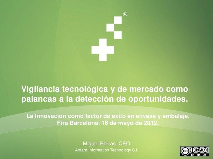 Vigilancia tecnológica y de mercado comopalancas a la detección de oportunidades. La Innovación como factor de éxito en en...