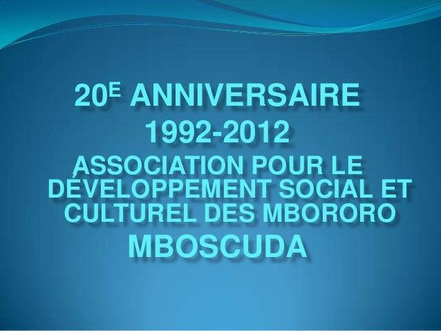 20 E   ANNIVERSAIRE         1992-2012 ASSOCIATION POUR LEDÉVELOPPEMENT SOCIAL ET CULTUREL DES MBORORO        MBOSCUDA