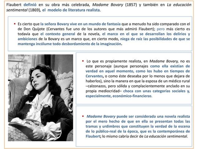 Flaubert definió en su obra más celebrada, Madame Bovary (1857) y también en La educación sentimental (1869), el modelo de...